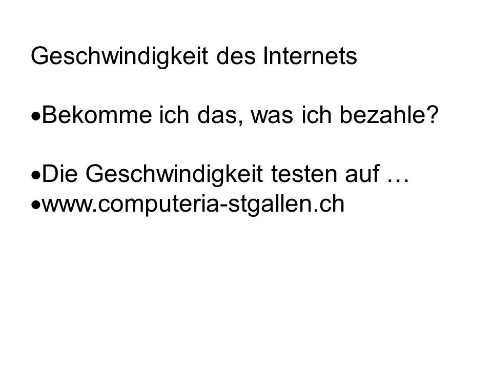Geschwindigkeit des Internets Bekomme ich das, was ich bezahle? Die Geschwindigkeit testen auf … www.computeria-stgallen.ch