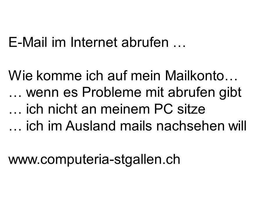 E-Mail im Internet abrufen … Wie komme ich auf mein Mailkonto… … wenn es Probleme mit abrufen gibt … ich nicht an meinem PC sitze … ich im Ausland mails nachsehen will www.computeria-stgallen.ch