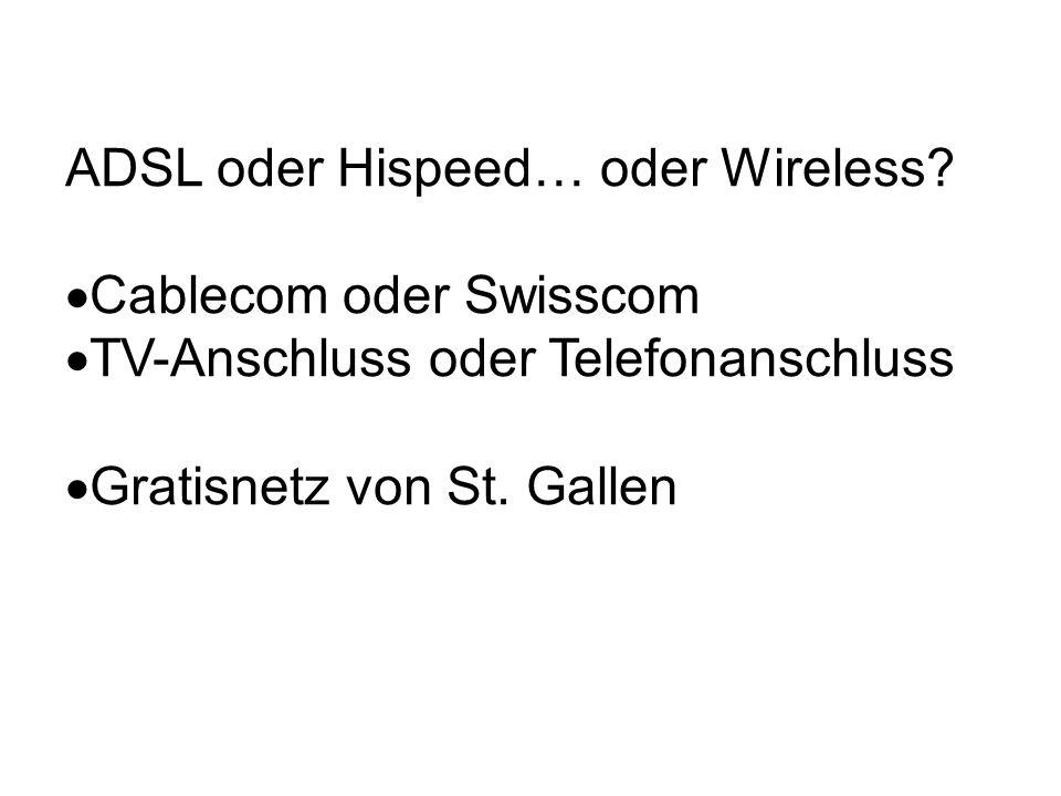 ADSL oder Hispeed… oder Wireless? Cablecom oder Swisscom TV-Anschluss oder Telefonanschluss Gratisnetz von St. Gallen