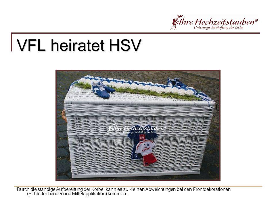 VFL heiratet HSV Durch die ständige Aufbereitung der Körbe, kann es zu kleinen Abweichungen bei den Frontdekorationen (Schleifenbänder und Mittelapplikation) kommen.