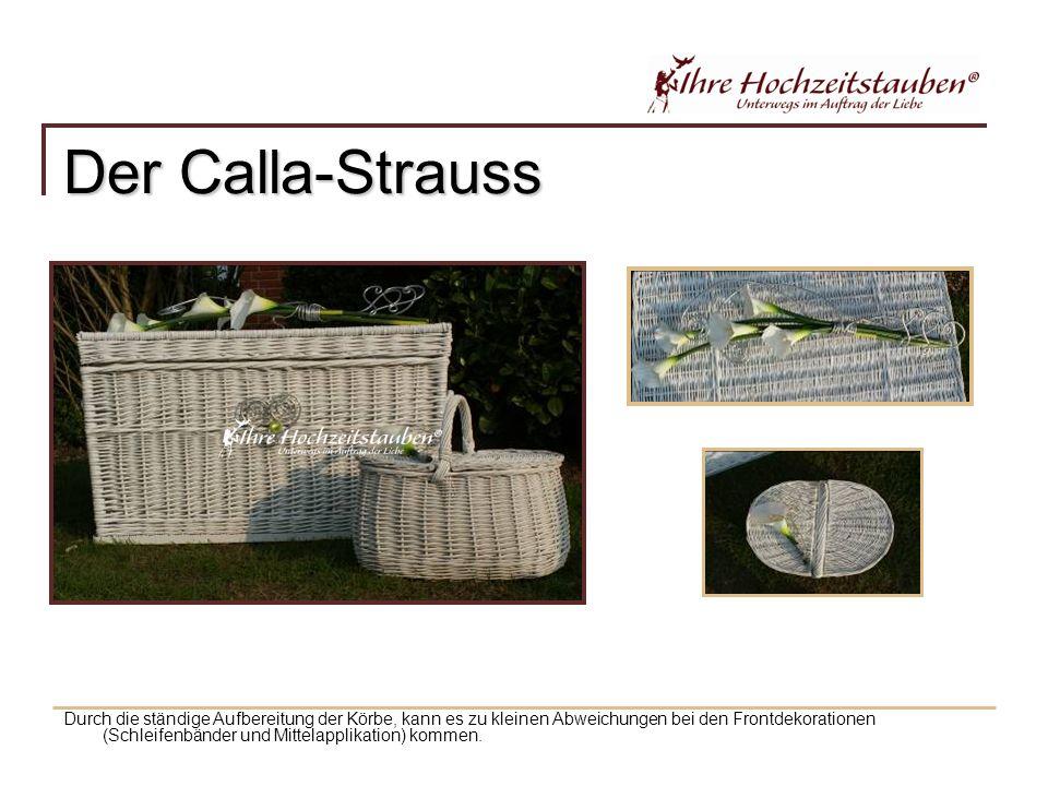 Der Calla-Strauss Durch die ständige Aufbereitung der Körbe, kann es zu kleinen Abweichungen bei den Frontdekorationen (Schleifenbänder und Mittelapplikation) kommen.