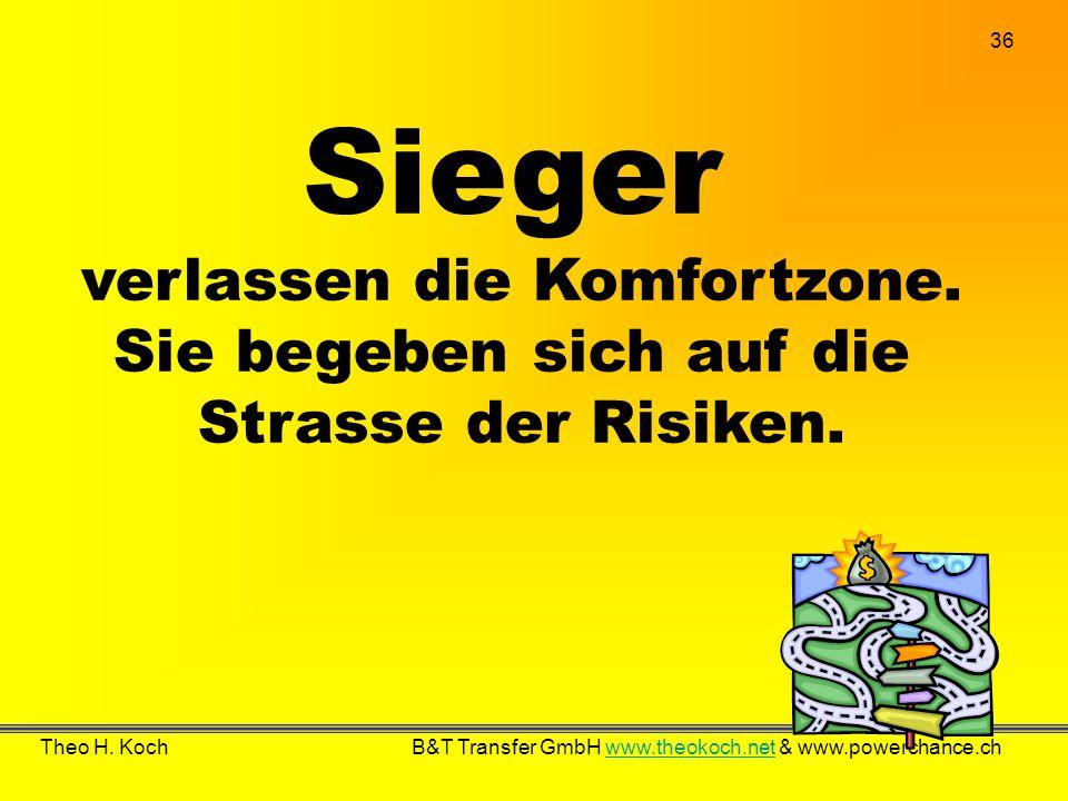36 Theo H. Koch B&T Transfer GmbH www.theokoch.net & www.powerchance.chwww.theokoch.net Sieger verlassen die Komfortzone. Sie begeben sich auf die Str