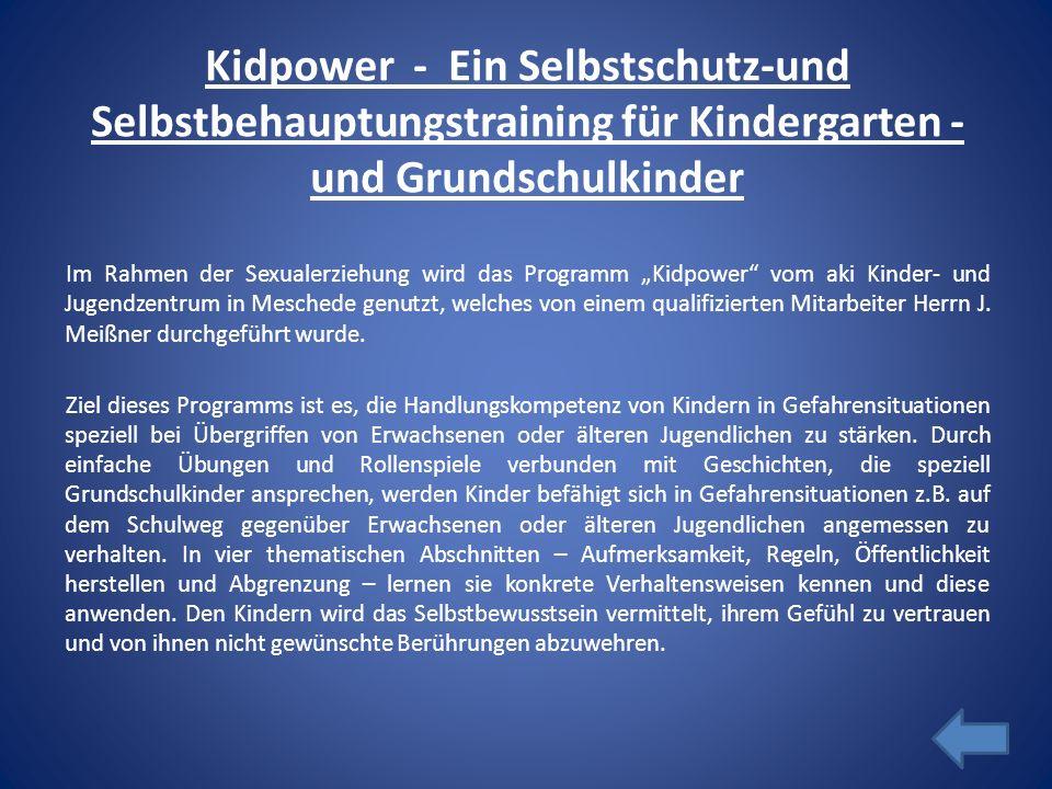Kidpower - Ein Selbstschutz-und Selbstbehauptungstraining für Kindergarten - und Grundschulkinder Im Rahmen der Sexualerziehung wird das Programm Kidp