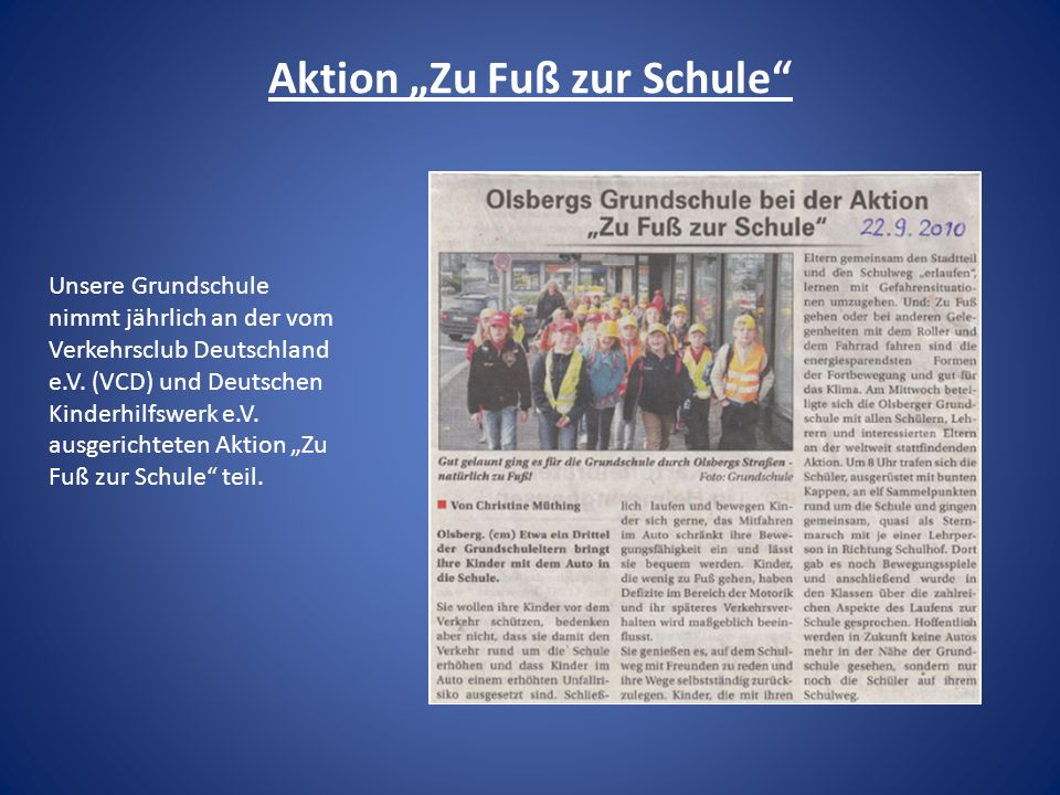 Aktion Zu Fuß zur Schule Unsere Grundschule nimmt jährlich an der vom Verkehrsclub Deutschland e.V. (VCD) und Deutschen Kinderhilfswerk e.V. ausgerich