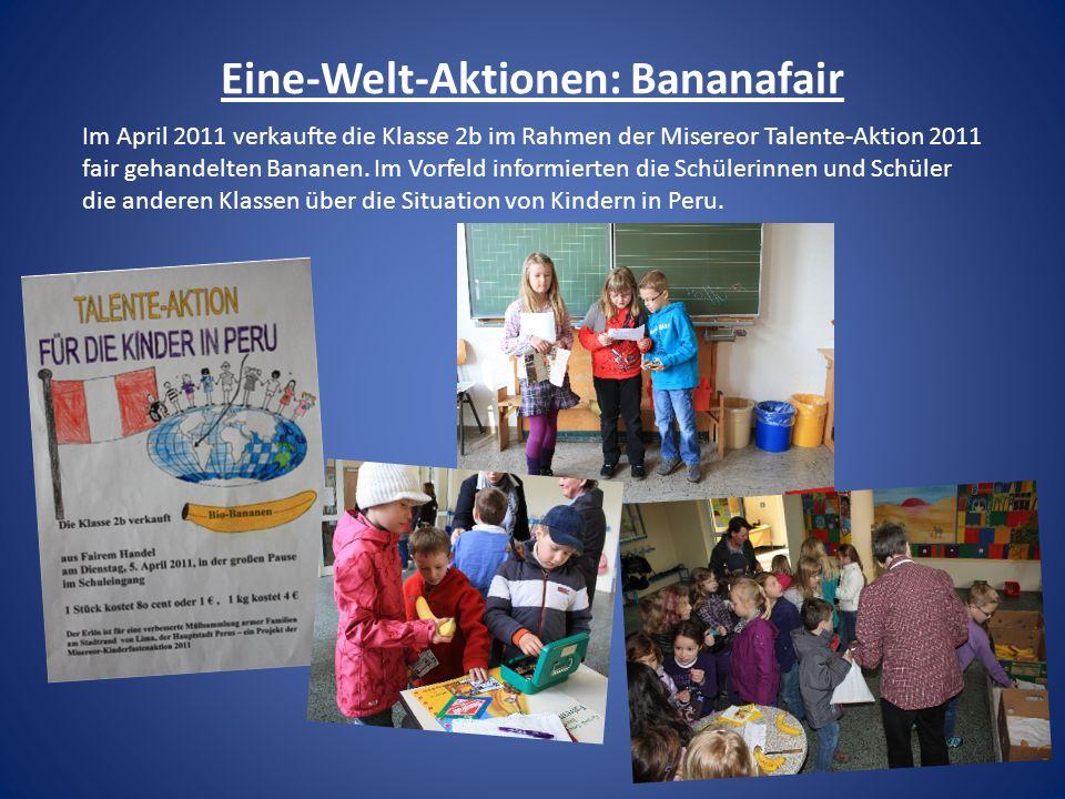 Eine-Welt-Aktionen: Bananafair Im April 2011 verkaufte die Klasse 2b im Rahmen der Misereor Talente-Aktion 2011 fair gehandelten Bananen. Im Vorfeld i