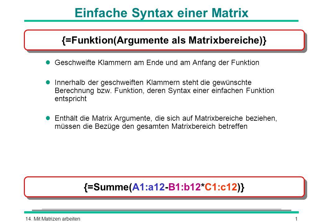 14. Mit Matrizen arbeiten1 Einfache Syntax einer Matrix l Geschweifte Klammern am Ende und am Anfang der Funktion l Innerhalb der geschweiften Klammer