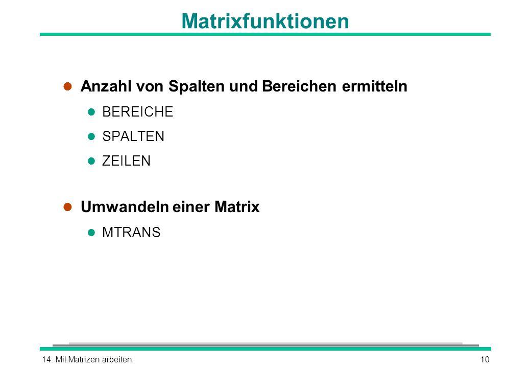 14. Mit Matrizen arbeiten10 Matrixfunktionen l Anzahl von Spalten und Bereichen ermitteln l BEREICHE l SPALTEN l ZEILEN l Umwandeln einer Matrix l MTR