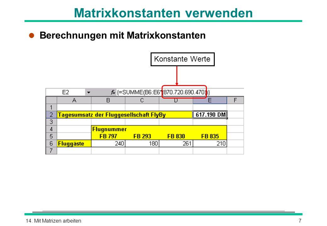 14. Mit Matrizen arbeiten7 Matrixkonstanten verwenden l Berechnungen mit Matrixkonstanten Konstante Werte