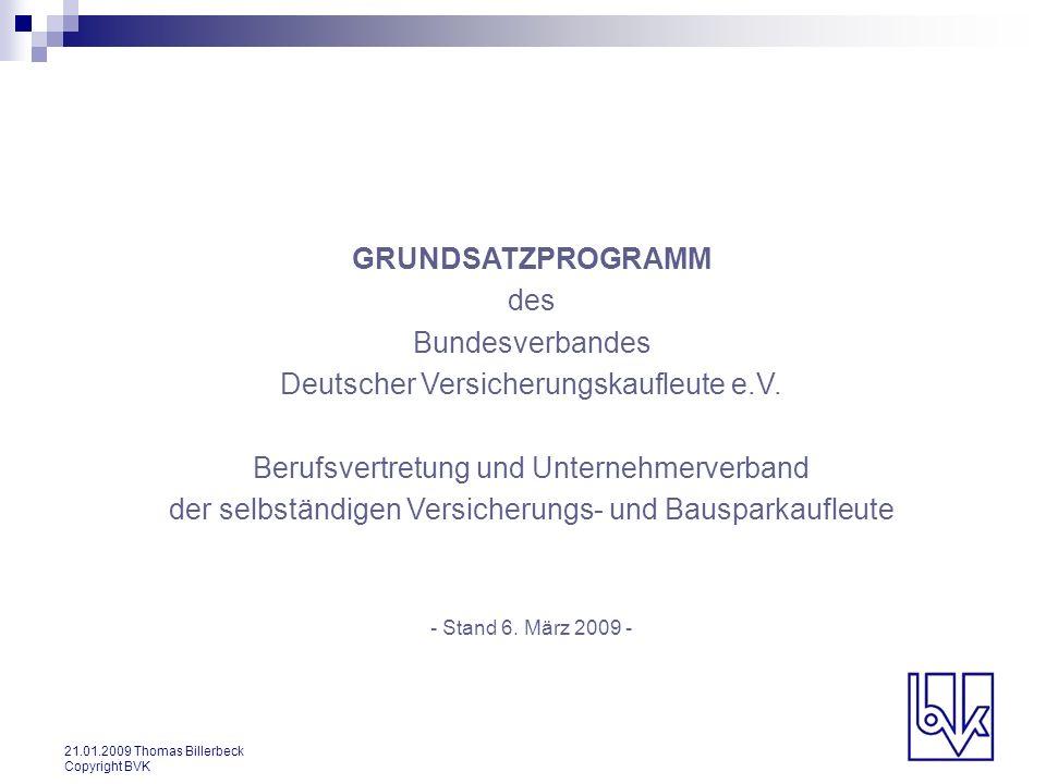 21.01.2009 Thomas Billerbeck Copyright BVK GRUNDSATZPROGRAMM des Bundesverbandes Deutscher Versicherungskaufleute e.V. Berufsvertretung und Unternehme