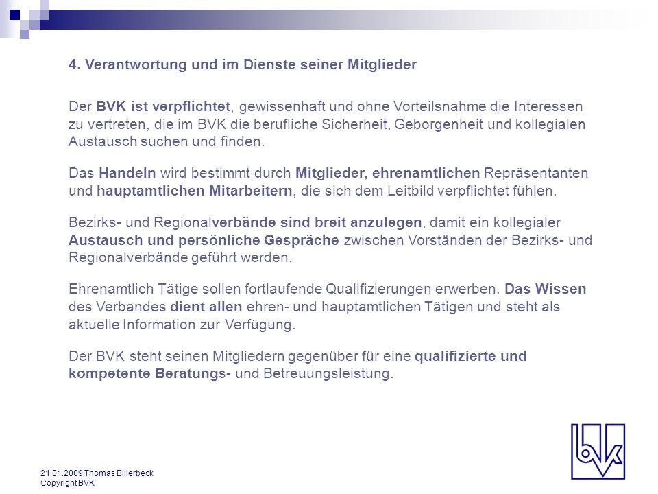 21.01.2009 Thomas Billerbeck Copyright BVK 4. Verantwortung und im Dienste seiner Mitglieder Der BVK ist verpflichtet, gewissenhaft und ohne Vorteilsn