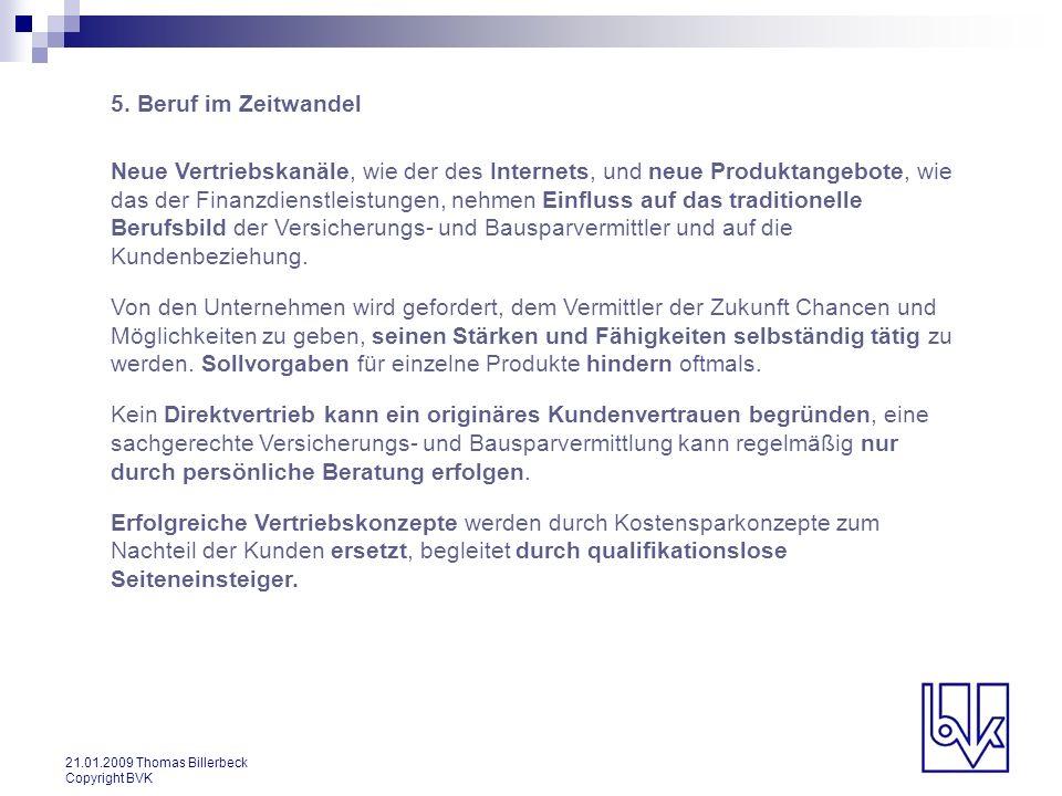 21.01.2009 Thomas Billerbeck Copyright BVK 5. Beruf im Zeitwandel Neue Vertriebskanäle, wie der des Internets, und neue Produktangebote, wie das der F