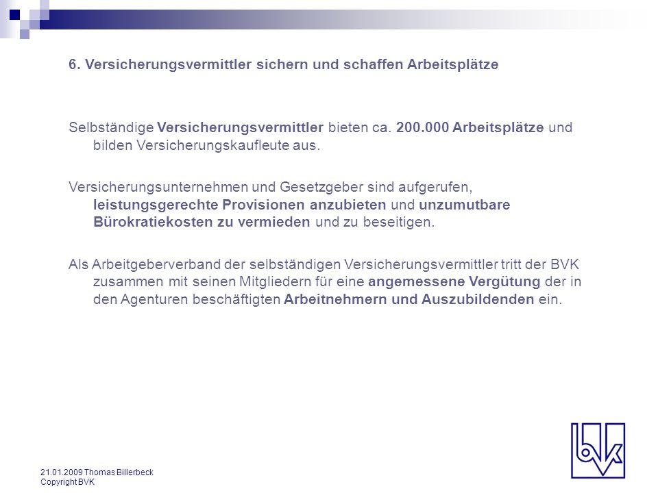 21.01.2009 Thomas Billerbeck Copyright BVK 6. Versicherungsvermittler sichern und schaffen Arbeitsplätze Selbständige Versicherungsvermittler bieten c