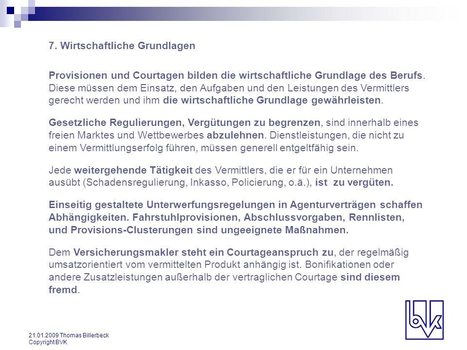 21.01.2009 Thomas Billerbeck Copyright BVK 7. Wirtschaftliche Grundlagen Provisionen und Courtagen bilden die wirtschaftliche Grundlage des Berufs. Di