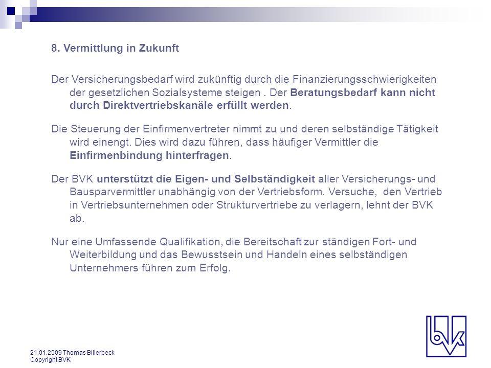 21.01.2009 Thomas Billerbeck Copyright BVK 8. Vermittlung in Zukunft Der Versicherungsbedarf wird zukünftig durch die Finanzierungsschwierigkeiten der