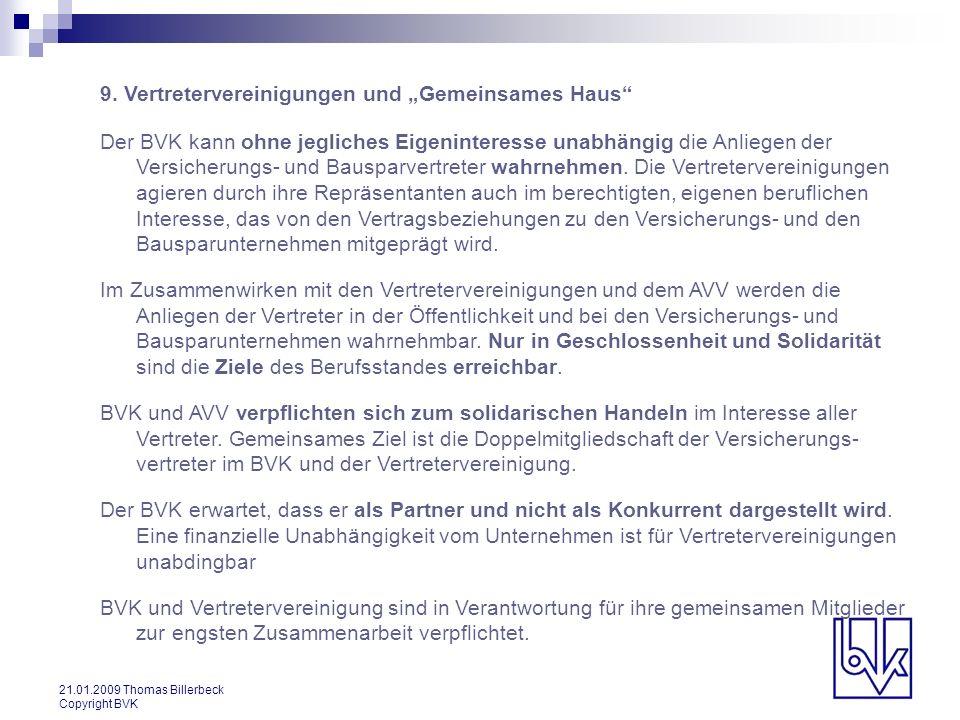 21.01.2009 Thomas Billerbeck Copyright BVK 9. Vertretervereinigungen und Gemeinsames Haus Der BVK kann ohne jegliches Eigeninteresse unabhängig die An