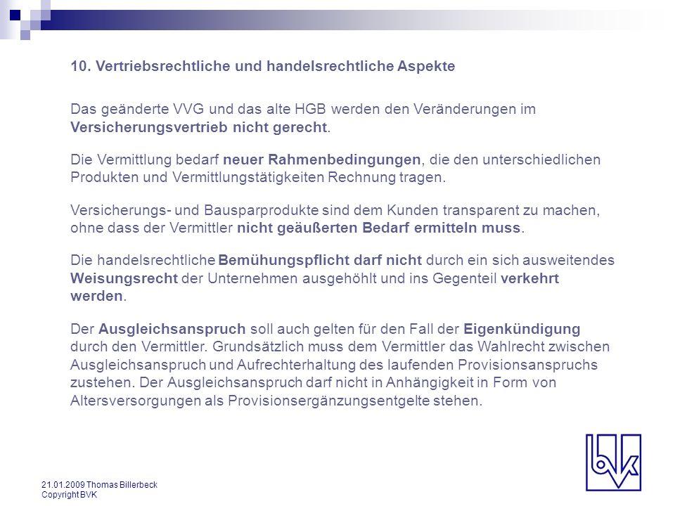 21.01.2009 Thomas Billerbeck Copyright BVK 10. Vertriebsrechtliche und handelsrechtliche Aspekte Das geänderte VVG und das alte HGB werden den Verände