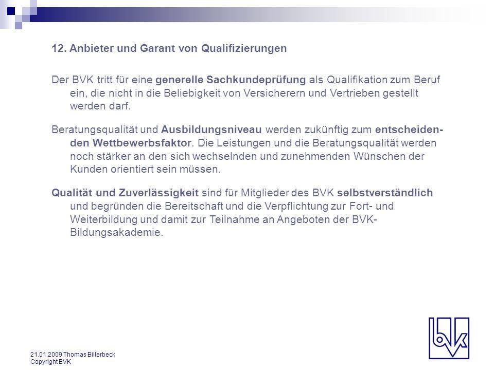 21.01.2009 Thomas Billerbeck Copyright BVK 12. Anbieter und Garant von Qualifizierungen Der BVK tritt für eine generelle Sachkundeprüfung als Qualifik