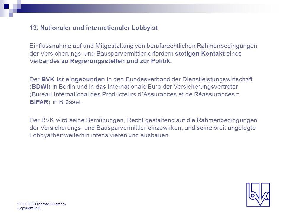 21.01.2009 Thomas Billerbeck Copyright BVK 13. Nationaler und internationaler Lobbyist Einflussnahme auf und Mitgestaltung von berufsrechtlichen Rahme
