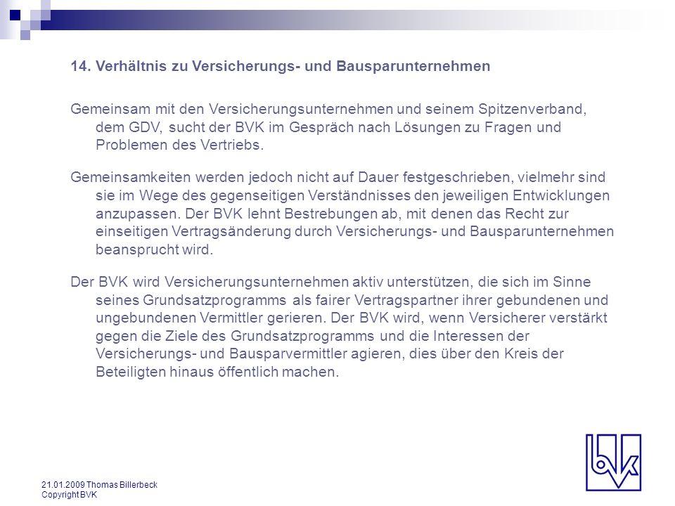 21.01.2009 Thomas Billerbeck Copyright BVK 14. Verhältnis zu Versicherungs- und Bausparunternehmen Gemeinsam mit den Versicherungsunternehmen und sein