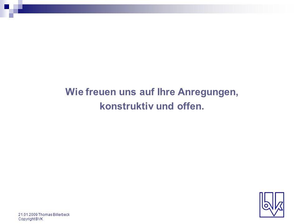 21.01.2009 Thomas Billerbeck Copyright BVK Wie freuen uns auf Ihre Anregungen, konstruktiv und offen.