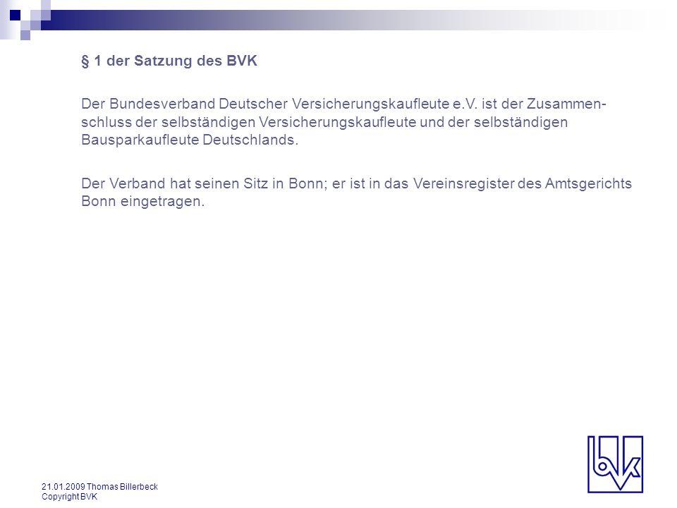 21.01.2009 Thomas Billerbeck Copyright BVK § 2 der Satzung des BVK Der Verband hat den Zweck, die beruflichen, wirtschaftlichen, rechtlichen und sozialen Belange des Berufsstandes wahrzunehmen und zu fördern.