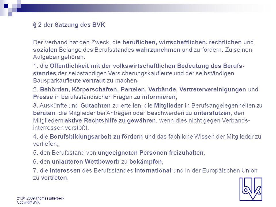 21.01.2009 Thomas Billerbeck Copyright BVK § 2 der Satzung des BVK Der Verband hat den Zweck, die beruflichen, wirtschaftlichen, rechtlichen und sozia