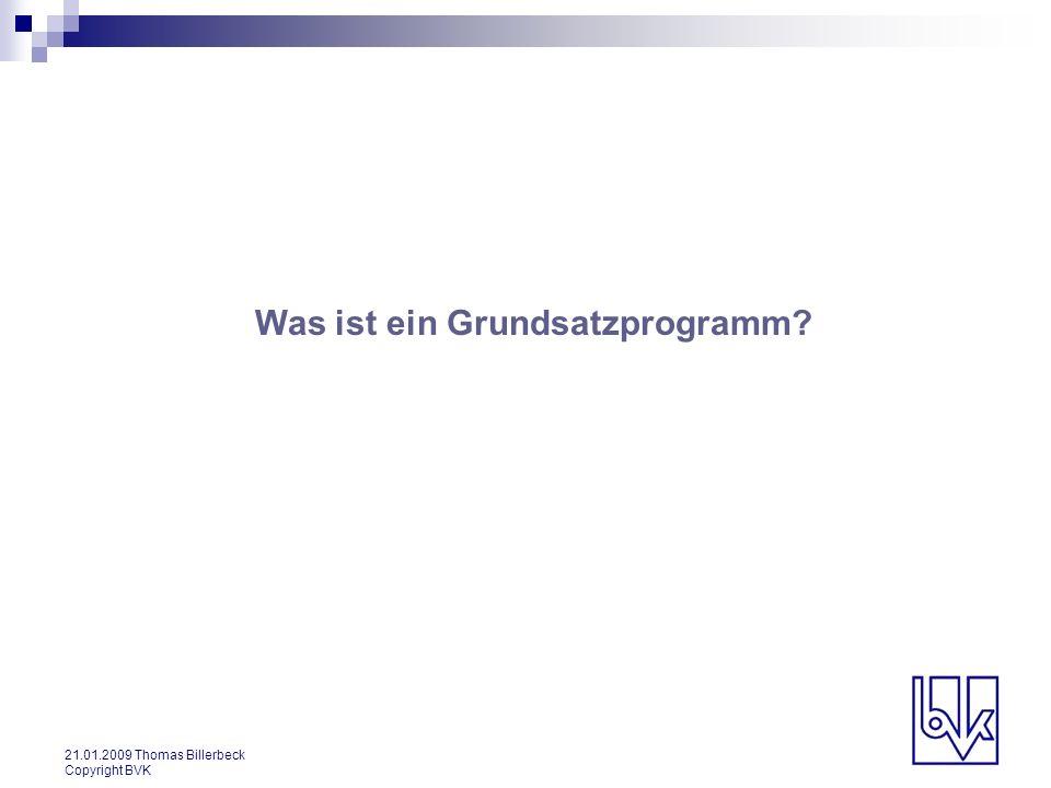 21.01.2009 Thomas Billerbeck Copyright BVK Was ist ein Grundsatzprogramm.