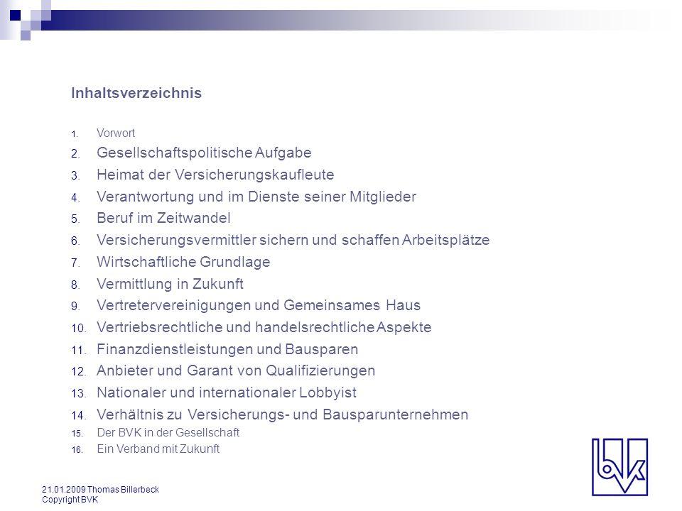 21.01.2009 Thomas Billerbeck Copyright BVK Inhaltsverzeichnis 1. Vorwort 2. Gesellschaftspolitische Aufgabe 3. Heimat der Versicherungskaufleute 4. Ve