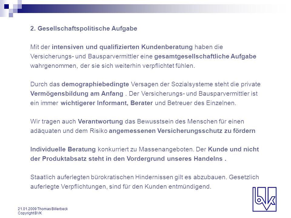 21.01.2009 Thomas Billerbeck Copyright BVK 2. Gesellschaftspolitische Aufgabe Mit der intensiven und qualifizierten Kundenberatung haben die Versicher