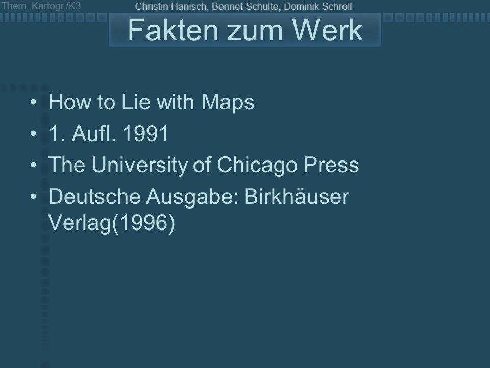 Fakten zum Werk How to Lie with Maps 1. Aufl. 1991 The University of Chicago Press Deutsche Ausgabe: Birkhäuser Verlag(1996)