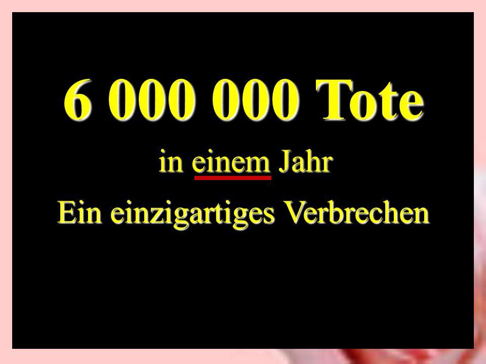 6 000 000 Tote Ein einzigartiges Verbrechen in einem Jahr