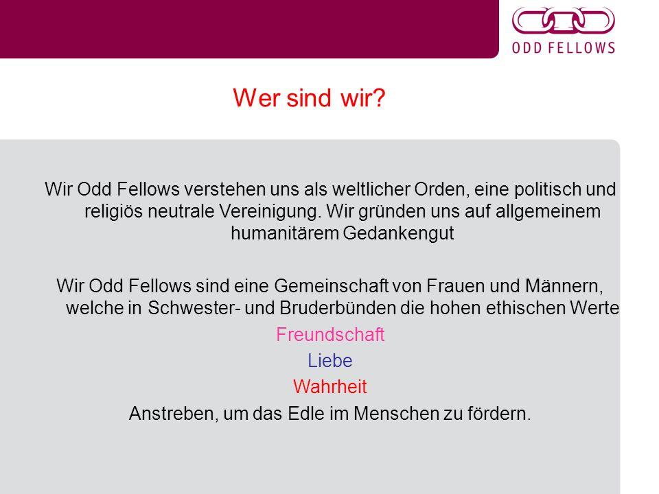 Wer sind wir? Wir Odd Fellows verstehen uns als weltlicher Orden, eine politisch und religiös neutrale Vereinigung. Wir gründen uns auf allgemeinem hu
