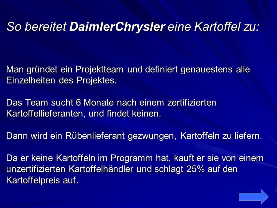 So bereitet DaimlerChrysler eine Kartoffel zu: Man gründet ein Projektteam und definiert genauestens alle Einzelheiten des Projektes. Das Team sucht 6