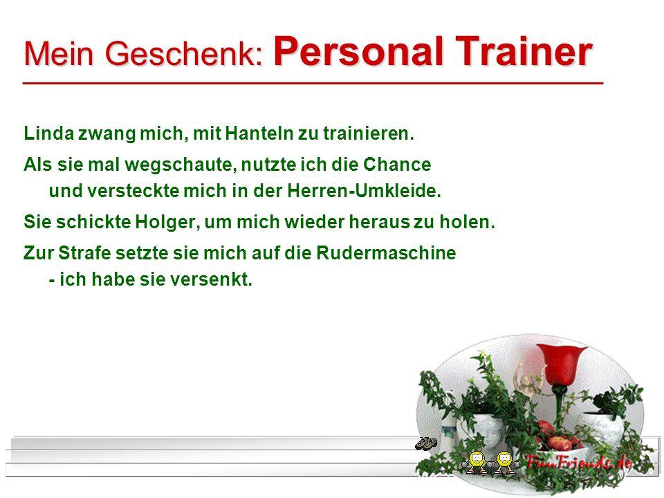 Mein Geschenk: Personal Trainer Linda zwang mich, mit Hanteln zu trainieren. Als sie mal wegschaute, nutzte ich die Chance und versteckte mich in der