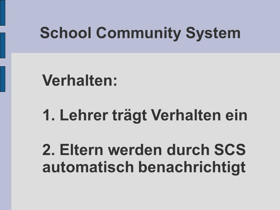 School Community System Verhalten: 1. Lehrer trägt Verhalten ein 2. Eltern werden durch SCS automatisch benachrichtigt