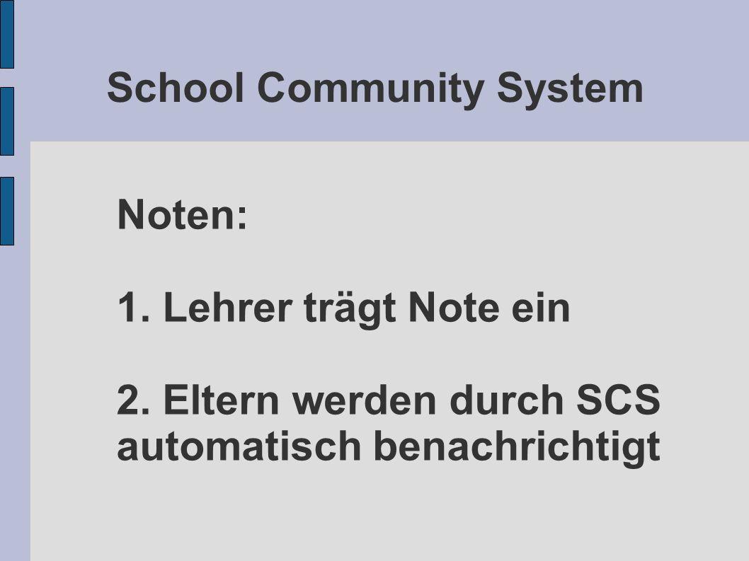 School Community System Noten: 1. Lehrer trägt Note ein 2. Eltern werden durch SCS automatisch benachrichtigt