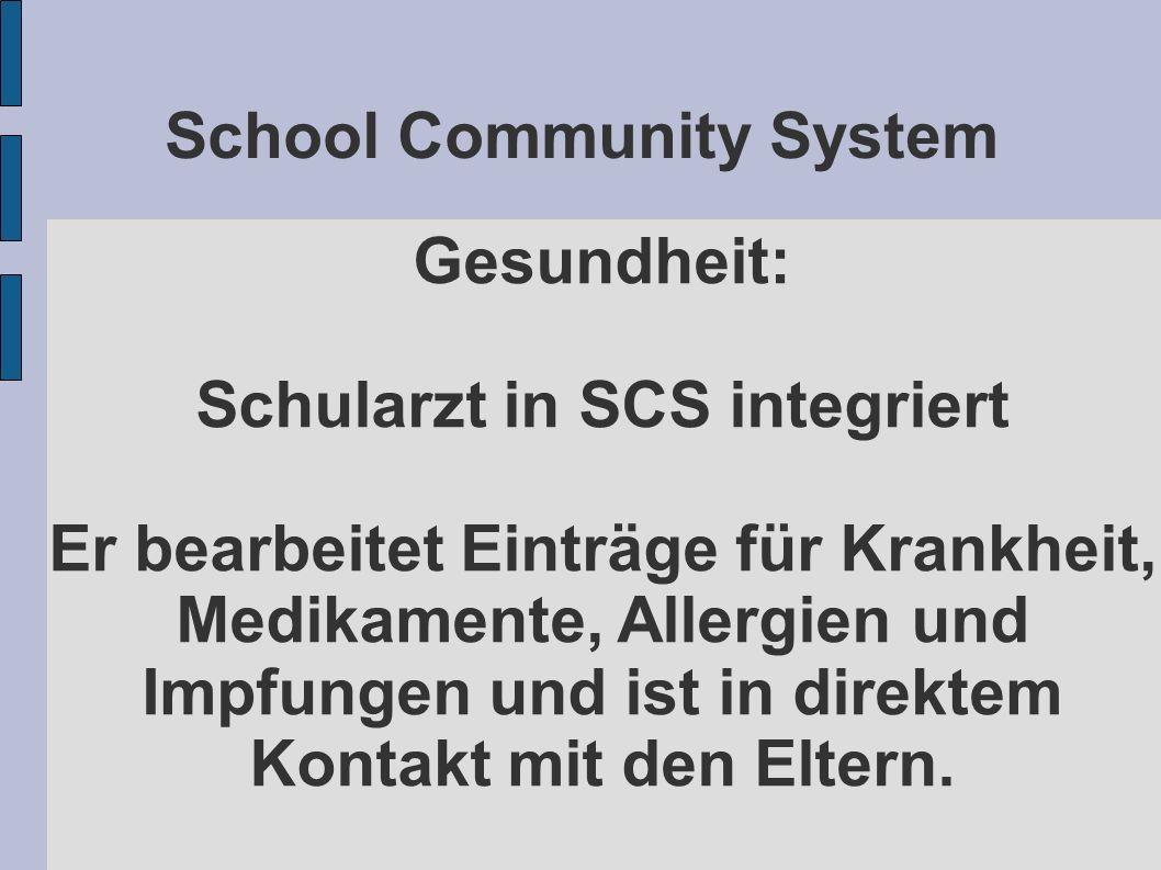 School Community System Gesundheit: Schularzt in SCS integriert Er bearbeitet Einträge für Krankheit, Medikamente, Allergien und Impfungen und ist in direktem Kontakt mit den Eltern.