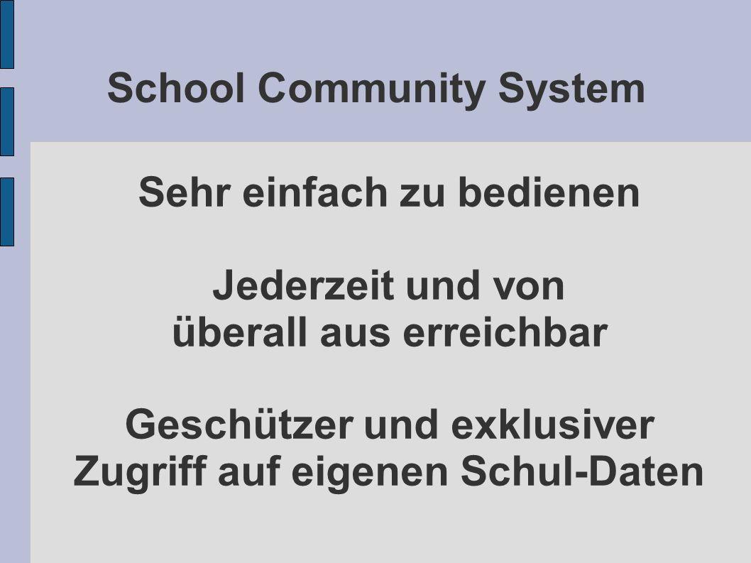 School Community System Sehr einfach zu bedienen Jederzeit und von überall aus erreichbar Geschützer und exklusiver Zugriff auf eigenen Schul-Daten