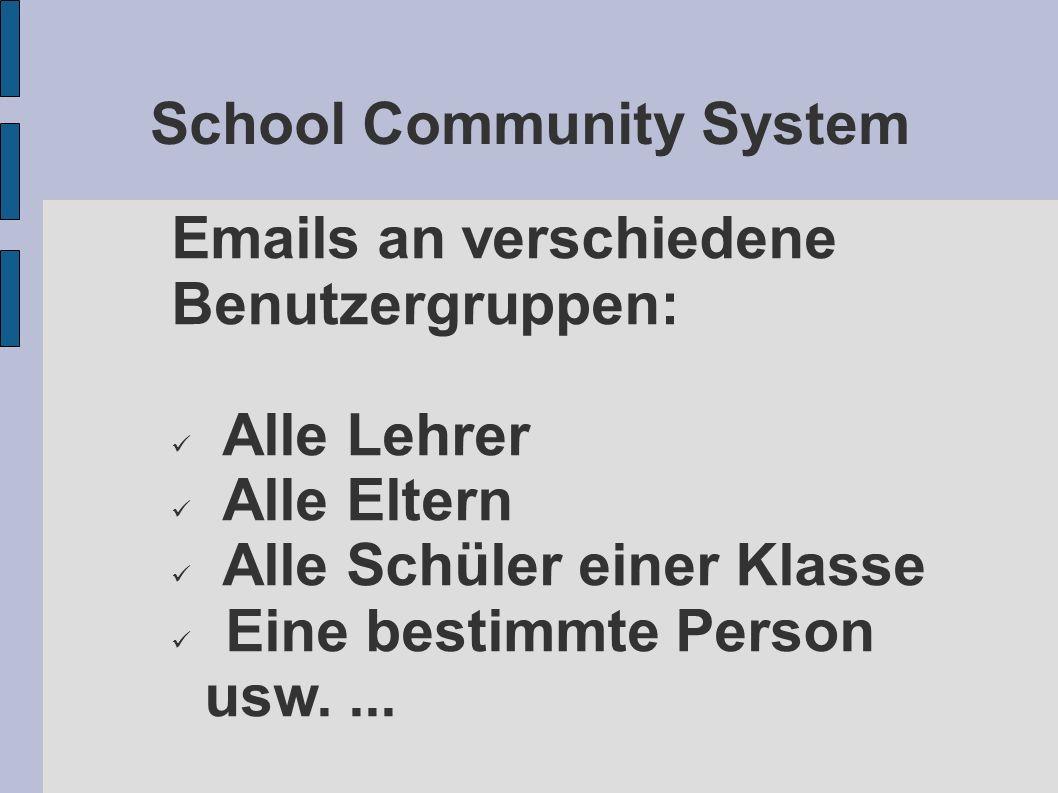 School Community System Emails an verschiedene Benutzergruppen: Alle Lehrer Alle Eltern Alle Schüler einer Klasse Eine bestimmte Person usw....