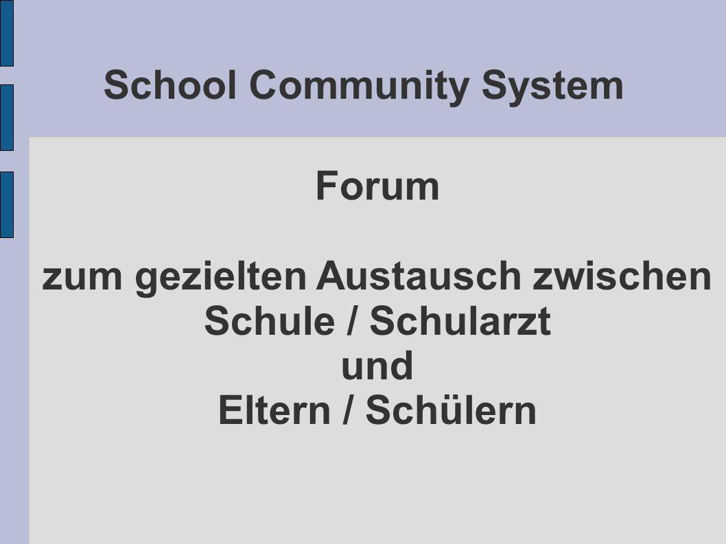 School Community System Forum zum gezielten Austausch zwischen Schule / Schularzt und Eltern / Schülern