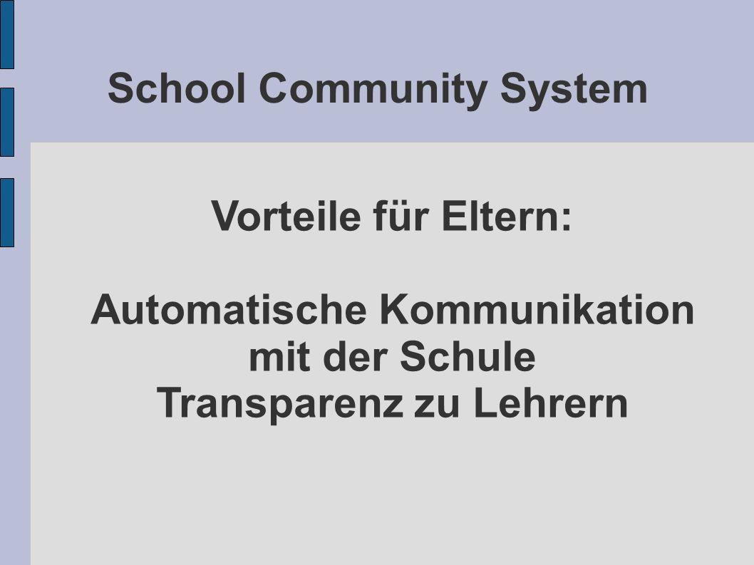 School Community System Vorteile für Eltern: Automatische Kommunikation mit der Schule Transparenz zu Lehrern