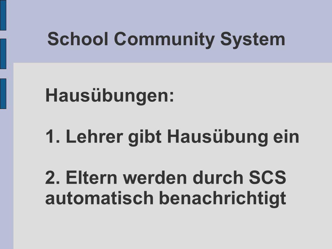 School Community System Hausübungen: 1. Lehrer gibt Hausübung ein 2. Eltern werden durch SCS automatisch benachrichtigt