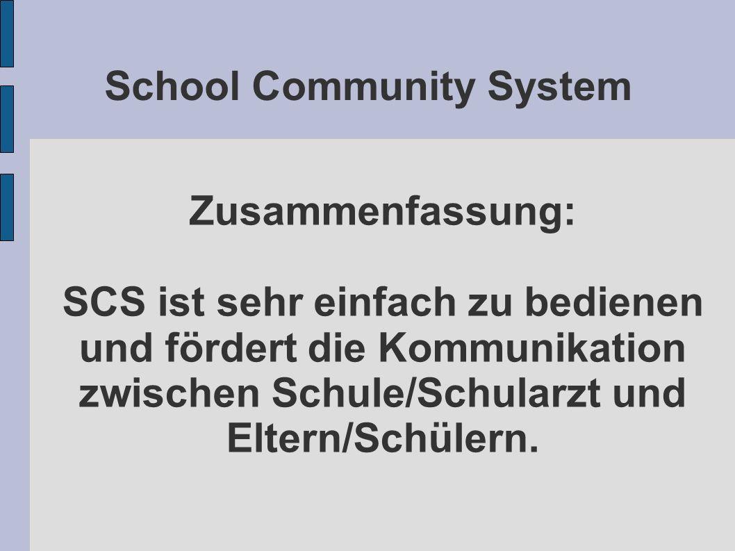 School Community System Zusammenfassung: SCS ist sehr einfach zu bedienen und fördert die Kommunikation zwischen Schule/Schularzt und Eltern/Schülern.