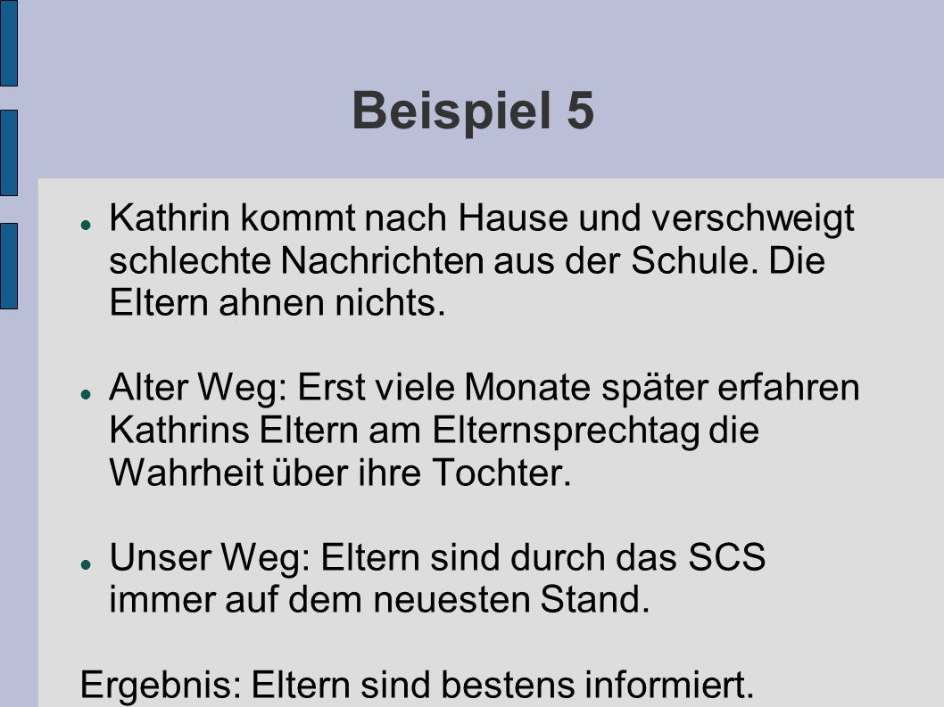 Beispiel 5 Kathrin kommt nach Hause und verschweigt schlechte Nachrichten aus der Schule. Die Eltern ahnen nichts. Alter Weg: Erst viele Monate später