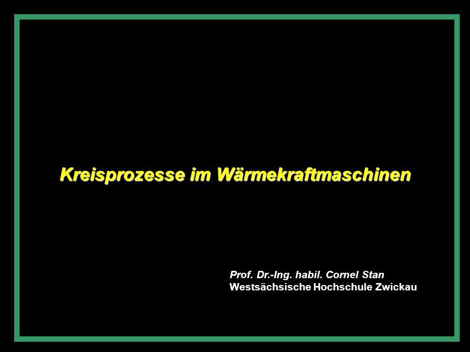 Prof. Dr.-Ing. habil. Cornel Stan Westsächsische Hochschule Zwickau Kreisprozesse im Wärmekraftmaschinen