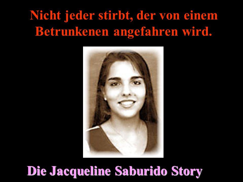 Nicht jeder stirbt, der von einem Betrunkenen angefahren wird. Die Jacqueline Saburido Story