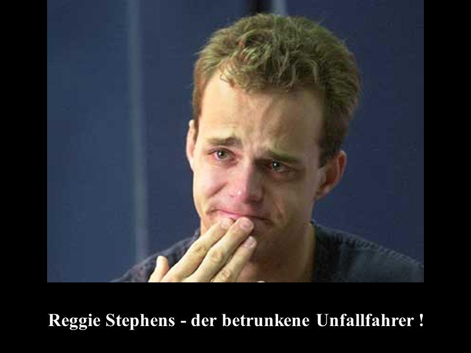 Reggie Stephens - der betrunkene Unfallfahrer !