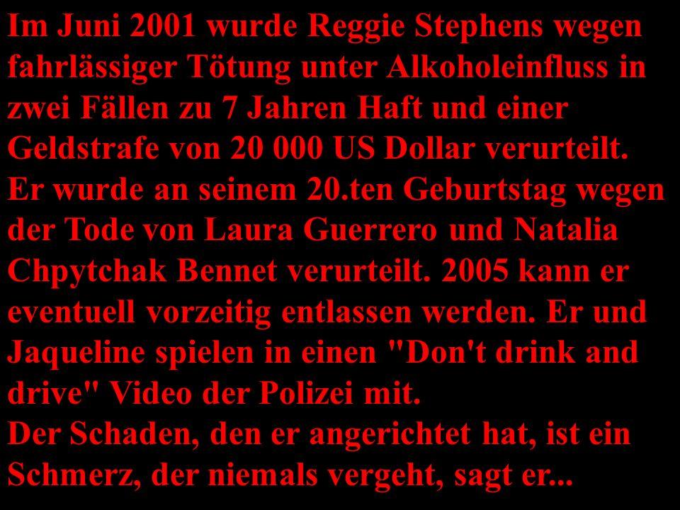 Im Juni 2001 wurde Reggie Stephens wegen fahrlässiger Tötung unter Alkoholeinfluss in zwei Fällen zu 7 Jahren Haft und einer Geldstrafe von 20 000 US Dollar verurteilt.