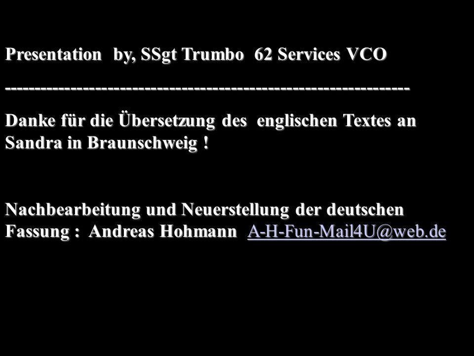 Presentation by, SSgt Trumbo 62 Services VCO ------------------------------------------------------------------ Danke für die Übersetzung des englischen Textes an Sandra in Braunschweig .