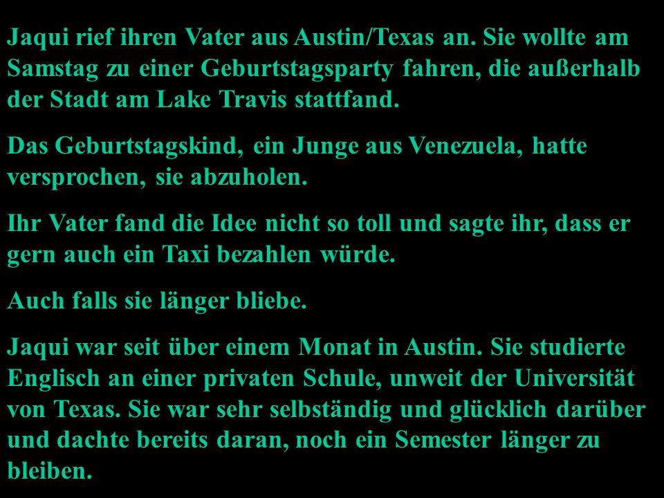 Jaqui rief ihren Vater aus Austin/Texas an.